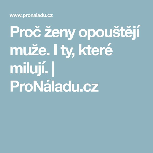 Proč ženy opouštějí muže. I ty, které milují. | ProNáladu.cz
