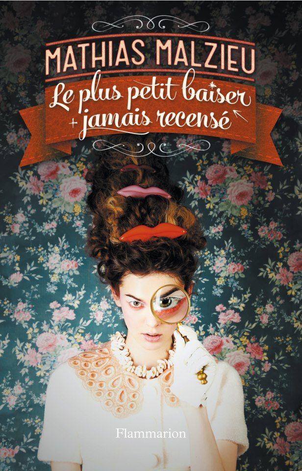 J'ai lu :Le plus petit baiser jamais recensé - Mathias Malzieu  une pure gourmandise , un régal déjanté de littérature