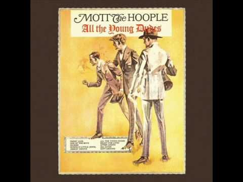 Mott the Hoople ~ All the Young Dudes. (after all these years i still love this song!!) I remember seeing them play at the Circus Kröne in Munich when this song first came out.