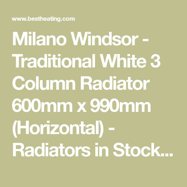 Milano Windsor - Traditional White 3 Column Radiator 600mm x 990mm (Horizontal) - Radiators in Stock - Popular Searches - Radiators