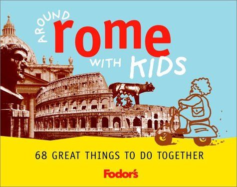 Fodor's Around Rome Kids, 1st Edition: 68 Great « LibraryUserGroup.com – The Library of Library User Group