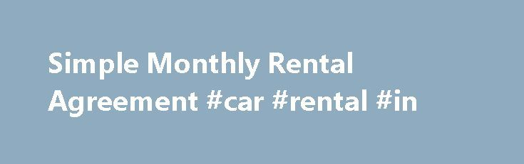 Simple Monthly Rental Agreement #car #rental #in http://renta.remmont.com/simple-monthly-rental-agreement-car-rental-in/  #month to month rental agreement # Simple Monthly Rental Agreement Definition Month-to-month rental agreements, also commonly known as periodic rental agreements, and leases, or long-term rental agreements, are the two most common types of apartment rental contracts. Periodic rental agreements that require one rent payment a month are considered simple monthly rent…