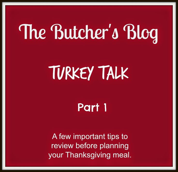 Thanksgiving Turkey:  Important tips from a third generation butcher