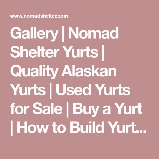 Gallery | Nomad Shelter Yurts | Quality Alaskan Yurts | Used Yurts for Sale | Buy a Yurt | How to Build Yurts | Yurt Manufacturers | Yurts Sales