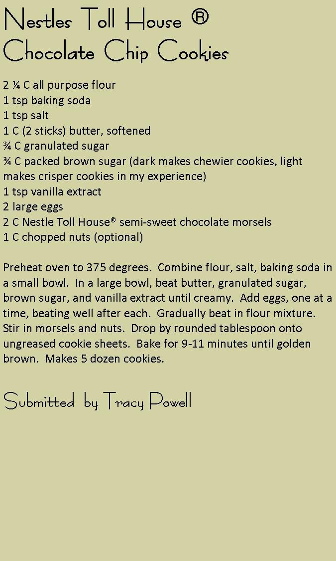 Almost every time I went to my BFF'S house, we would make this recipe. The best chocolate chip cookie recipe I have ever seen!!!