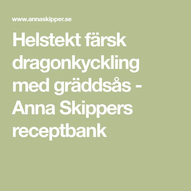 Helstekt färsk dragonkyckling med gräddsås - Anna Skippers receptbank