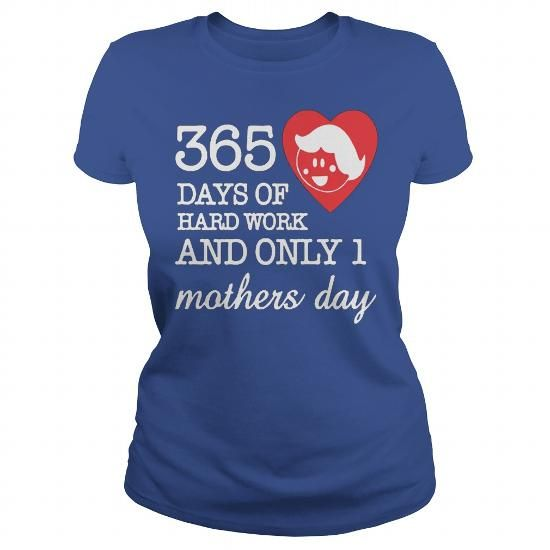 Awesome Tee 365 Days Of Hard Work And Only 1 Mothers Day - Mothers Day 2016 Shirts & Tees