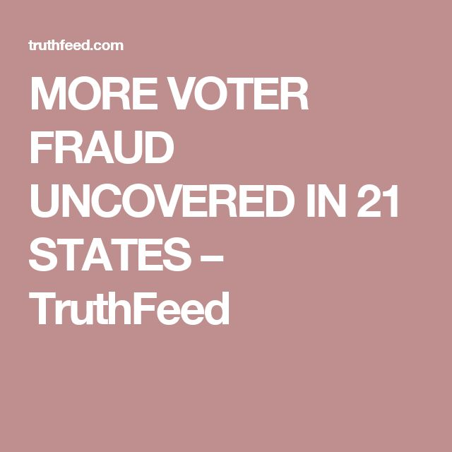 MORE VOTER FRAUD UNCOVERED IN 21 STATES – TruthFeed