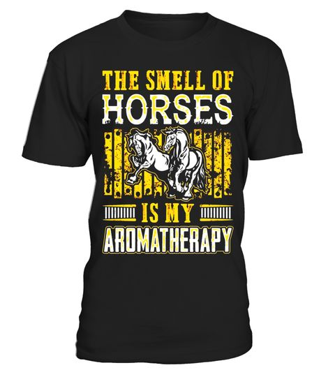 """# The Smell Of Horses Is My Aromatherapy Horse Lover T-Shirt .  Special Offer, not available in shops      Comes in a variety of styles and colours      Buy yours now before it is too late!      Secured payment via Visa / Mastercard / Amex / PayPal      How to place an order            Choose the model from the drop-down menu      Click on """"Buy it now""""      Choose the size and the quantity      Add your delivery address and bank details      And that's it!      Tags: This Horse Lover Tee is…"""