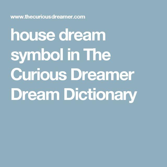 house dream symbol in The Curious Dreamer Dream Dictionary