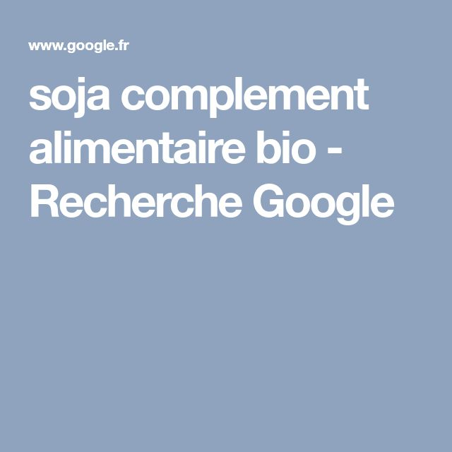 soja complement alimentaire bio - Recherche Google