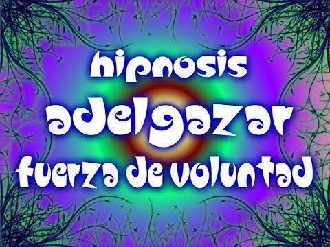 Adelgazar. Hipnosis. Fuerza de Voluntad - YouTube