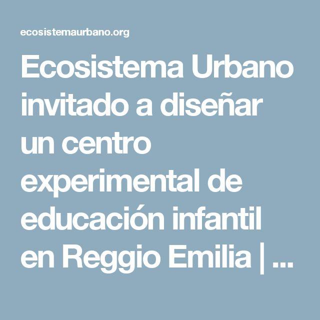 Ecosistema Urbano invitado a diseñar un centro experimental de educación infantil en Reggio Emilia | ecosistema urbano