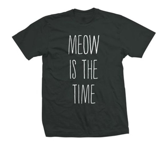 MEOW IS THE TIME @Felicia Gutierrez Turman this made me think of you!!  LOL!!!!