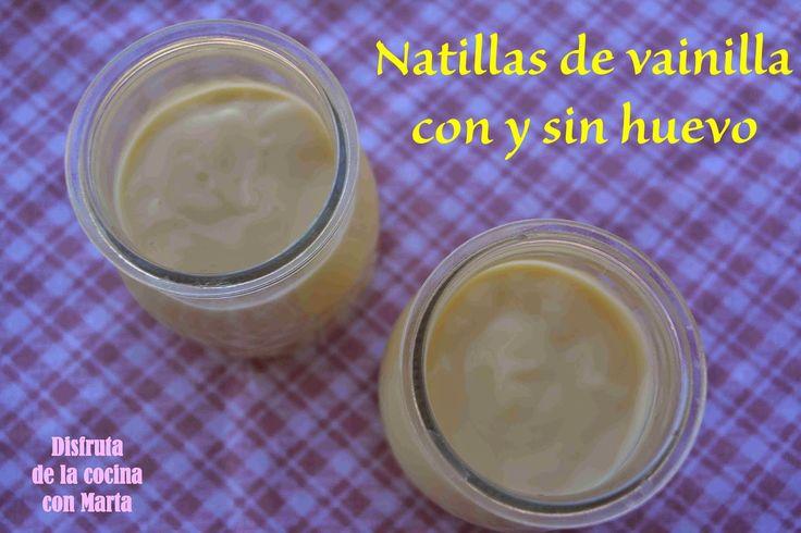 http://disfrutadelacocinaconmarta.blogspot.com.es/2014/07/natillas-de-vainilla-con-y-sin-huevo.html