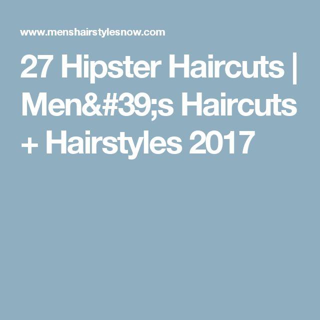 27 Hipster Haircuts | Men's Haircuts + Hairstyles 2017