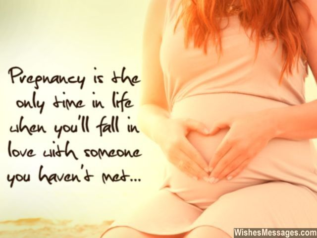 Pregnancy is the only time in life when you'll fall in love with someone you haven't met... via WishesMessages.com