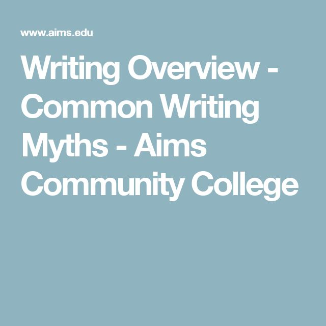 Writing Overview - Common Writing Myths - Aims Community College