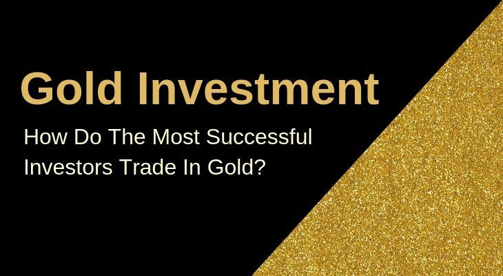Gold Tips How Do The Most Successful Investors Trade In Gold