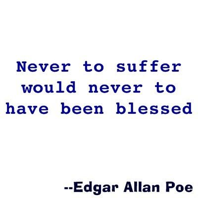 never to suffer would never to have been blessed