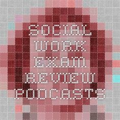 Social Work exam review - podcasts