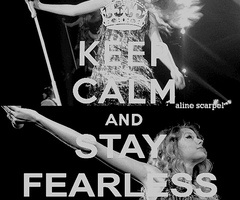 Taylor swift fearlessTaylor Swift, Taylorswift, Inspiration, Quotes, Stay Fearless, Tswift, Keepcalm, Keep Calm, Taylors Swift