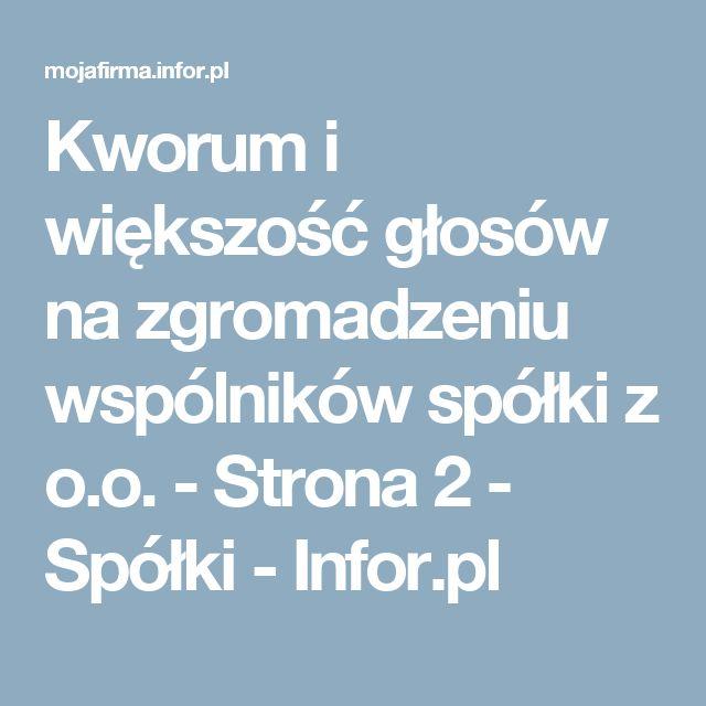 Kworum i większość głosów na zgromadzeniu wspólników spółki z o.o. - Strona 2 - Spółki - Infor.pl