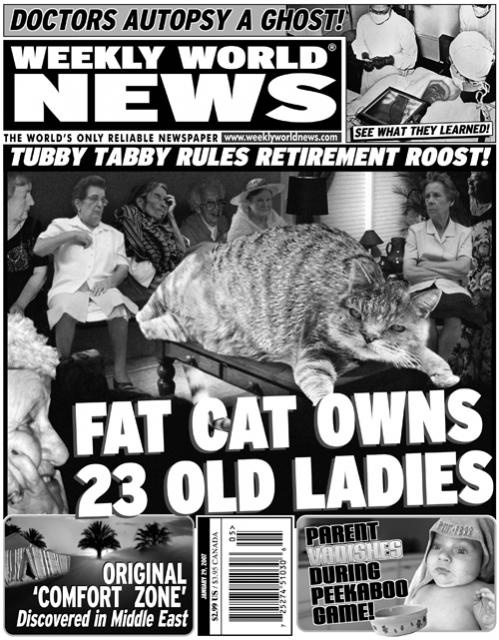 Weekly World News. The best reliable news source out of Boca Raton during my high school years. Refuse to give up my stash. RIP, Bat Boy.