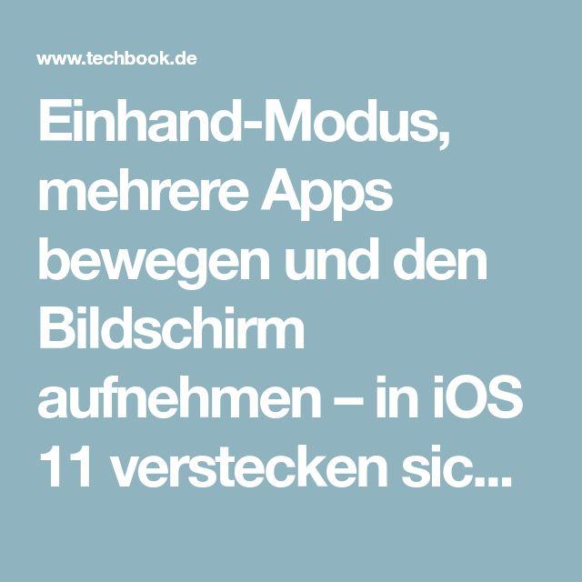 Einhand-Modus, mehrere Apps bewegen und den Bildschirm aufnehmen – in iOS 11 verstecken sich viele neue Funktionen. TECHBOOK zeigt die besten.