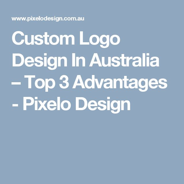 Custom Logo Design In Australia – Top 3 Advantages - Pixelo Design