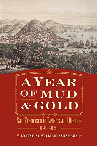 A Year of Mud and Gold: San Francisco in Letters and Diaries, 1849-1850 by William Benemann