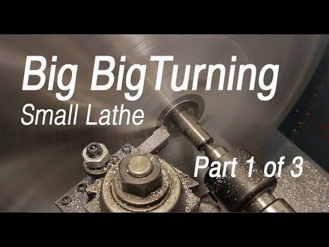 Big turning on a small metal lathe ( Part 1)
