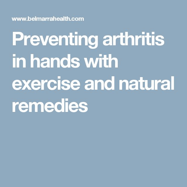 Preventing arthritis in hands with exercise and natural remedies