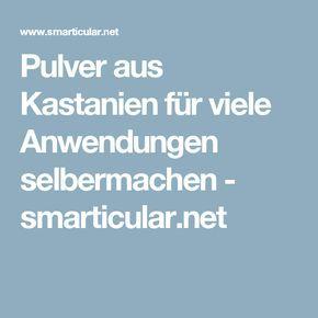 Pulver aus Kastanien für viele Anwendungen selbermachen - smarticular.net