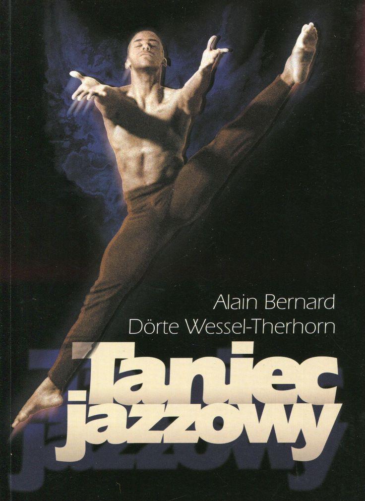 """""""Taniec jazzowy"""" (Jazz Dance Training) Alain Bernard and Dörte Wessel-Therhorn Translated by Piotr Stanisławski and Marquita Węsławska Cover by Piotr Chatkowski Published by Wydawnictwo Iskry 2000"""
