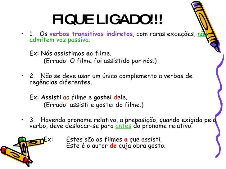 FIQUE LIGADO!!! • 1.Os verbos transitivos indiretos, com raras exceções, não   admitem voz passiva.     Ex: Nós assi...