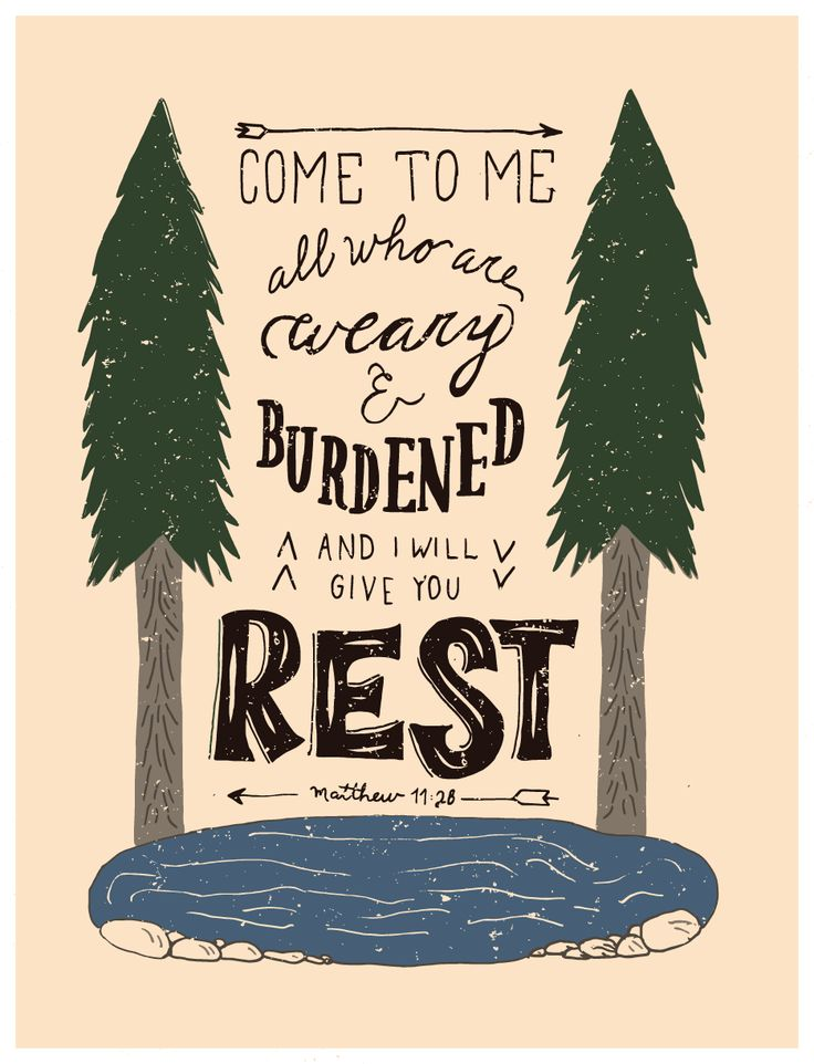 Come to me, all who labor and are heavy laden, and I will give you rest. (Matthew 11:28 ESV)