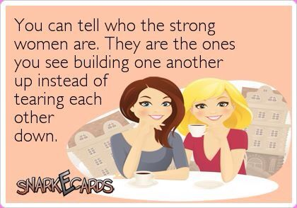 Let's build each other into strong women of faith. We're on the same side: the winning team.