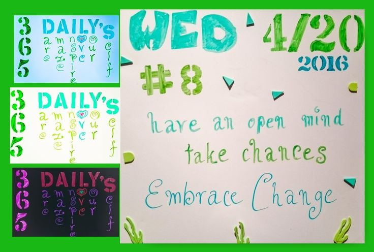 # 8 - Wed April 20th, 2016  have an open mind, take chances,  embrace change