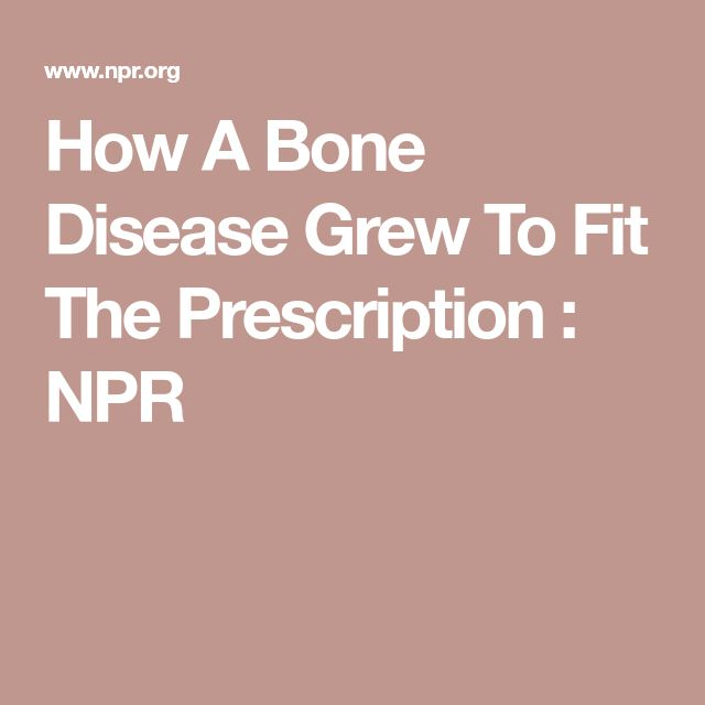 How A Bone Disease Grew To Fit The Prescription : NPR