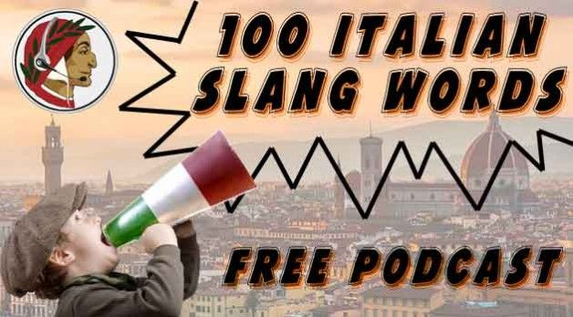 List of 100 Italian slang words you should learn – also has links to free Podcast