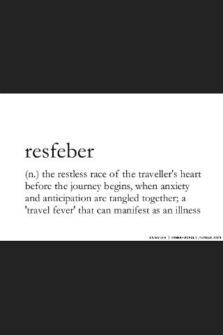 Words & Definitions | resfeber (n) the restless race of the traveller's heart before the journey begins