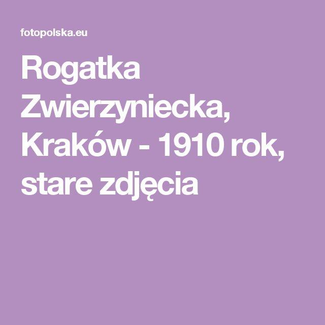 Rogatka Zwierzyniecka, Kraków - 1910 rok, stare zdjęcia