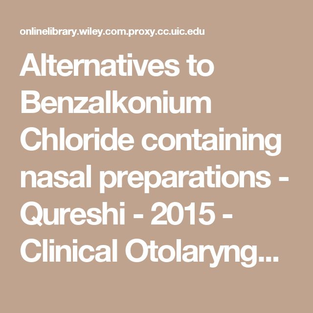 Alternatives to Benzalkonium Chloride containing nasal preparations - Qureshi - 2015 - Clinical Otolaryngology - Wiley Online Library