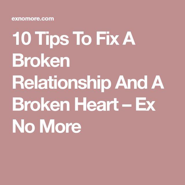 10 Tips To Fix A Broken Relationship And A Broken Heart – Ex No More