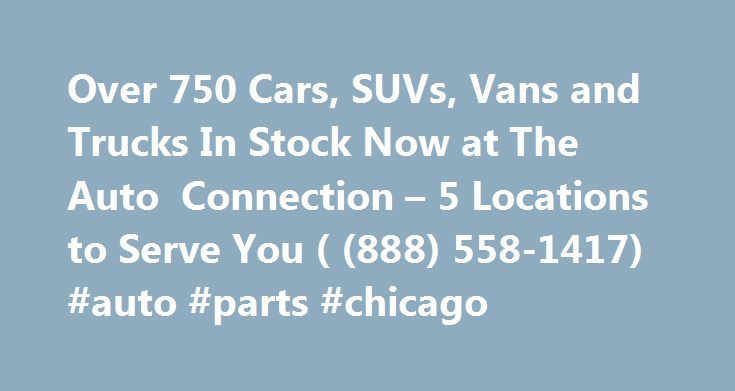 Over 750 Cars, SUVs, Vans and Trucks In Stock Now at The Auto Connection – 5 Locations to Serve You ( (888) 558-1417) #auto #parts #chicago http://germany.remmont.com/over-750-cars-suvs-vans-and-trucks-in-stock-now-at-the-auto-connection-5-locations-to-serve-you-888-558-1417-auto-parts-chicago/  #auto connection # Reliable Cars – Priced to Fit Your Budget We are The Car Buyer's Best Friend! , with four Virginia locations (Danville, Newport News, Norfolk, and Richmond) plus Wilson, North…