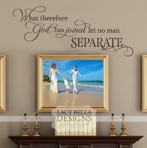 """What Therefore God Has Joined Let No Man Separate"" While the definition of families can be different, one thing remains the same, that if joined by God no man can separate the bond. Place this touching reminder of unity in your home over a wedding pictures, family pictures, or just for beautiful wall decor."