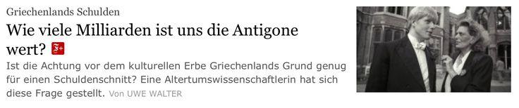 «Πόσα δισεκατομμύρια αξίζει για μας η Αντιγόνη;» Αυτός είναι ο προκλητικός τίτλος άρθρου που δημοσίευσε η Frankfurter Allgemeine Zeitung (FAZ) για να λάβει την πληρωμένη απάντηση του Έλληνα πρέσβη …