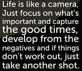 Life is like a camera... Think about it.