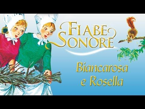Biancarosa e Rosella –Fiabe Sonore - YouTube